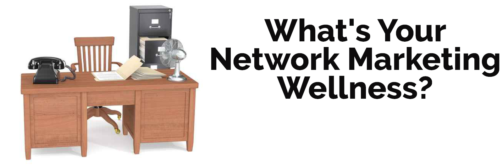 What's Your Network Marketing Wellness?